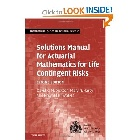 SOLUTIONS MANUAL FOR ACTUARIAL MATHEMATICS FOR LIFE CONTINGENT RISKS 2/E 2013 - 1107620260