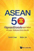 ASEAN 50: REGIONAL SECURITY COOPERATION THROUGH SELECTED DOCUMENTS 2017 - 9813221135 - 9789813221130