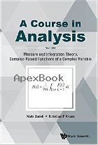 COURSE IN ANALYSIS, A - VOL. III : MEASURE & INTEGRATION THEORY, COMPLEX-VALUED FUNCTIONS OF A COMPLEX VARIABLE 2017 - 9813221593 - 9789813221598