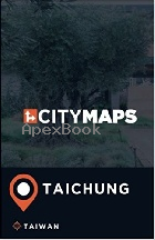 CITY MAPS TAICHUNG TAIWAN 2017 - 197459047X - 9781974590476