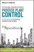 TROUBLESHOOTING PROCESS PLANT CONTROL: A PRACTICAL GUIDE TO AVOIDING & CORRECTING MISTAKES 2/E 2017 - 1119267765 - 9781119267768