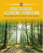 USING FINANCIAL ACCOUNTING INFORMATION: THE ALTERNATIVE TO DEBITS & CREDITS 10/E 2017 - 1337276332 - 9781337276337