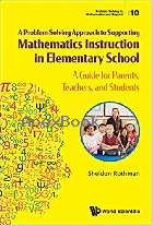 A PROBLEM-SOLVING APPROACH TO SUPPORTING MATHEMATICS INSTRUCTION IN ELEMENTARY SCHOOL: A GUIDE FOR PARENTS, TEACHERS, & STUDENTS - 9813274816 - 9789813274815