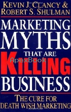 MARKETING MYTHS THAT ARE KILLING BUSINESS 1994 - 0070111243 - 9780070111240