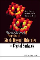 PROPERTIES OF SINGLE ORGANIC MOLECULES ON CRYSTAL SURFACES 2006 - 1860946283 - 9781860946288