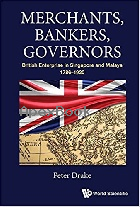MERCHANTS, BANKERS, GOVERNORS:BRITISH ENTERPRISE IN SINGAPORE & MALAYA, 1786–1920  2017 - 9813222417 - 9789813222410