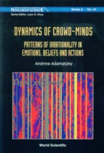DYNAMICS OF CROWD-MINDS: PATTERNS OF IRRATIONALITY IN EMOTIONS, BELIEFS & ACTIONS 2005 - 9812562869 - 9789812562869