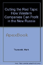 CUTTING THE RED TAPE: HOW WESTERN COMPANIES CAN PROFIT IN THE NEW RUSSIA 1993 - 0029327156 - 9780029327159